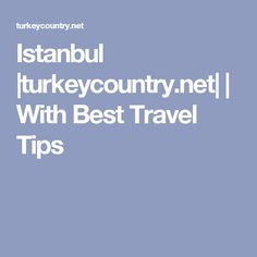 Istanbul |turkeycountry.net| | With Best Travel Tips