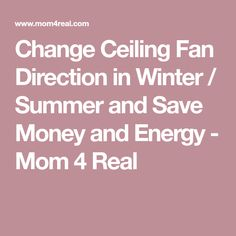 Change Ceiling Fan Direction in Winter / Summer and Save Money and Energy - Mom 4 Real