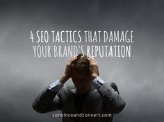 4 SEO Tactics That Damage Your Brand's Reputation