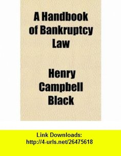 A Handbook of Bankruptcy Law (9781150766695) Henry Campbell Black , ISBN-10: 1150766697  , ISBN-13: 978-1150766695 ,  , tutorials , pdf , ebook , torrent , downloads , rapidshare , filesonic , hotfile , megaupload , fileserve