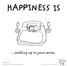Happiness is waking up in your arms.