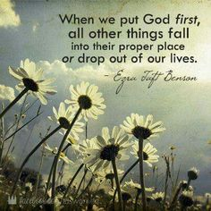 """""""When we put God first, all other things fall into their proper place or drop out of our lives"""" (Ezra Taft Benson). #KWMinistries"""