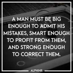 A man must be big enough to admit his mistakes, smart e at Alphinr Instagram Story, Quotes, Quotations, Qoutes, Quote, Shut Up Quotes