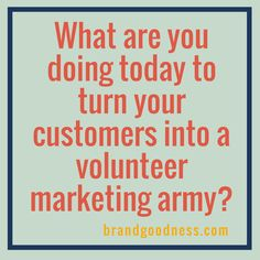 "Jay Baer of Convince & Convert said, ""The goal of social media is to turn your customers into a volunteer marketing army."" It's an interesting way to look at how you're using social media to achieve your goals.  Give people value. Are you entertaining them? Do you share helpful tips? Analysis who you love to follow and why? Follow me, Diane Cook-Tench for tips on marketing and branding building. http://brandgoodness.com"