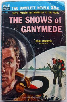 scificovers: Ace Double Snows of Ganymede by Poul Anderson. Cover art by Ed Valigursky Science Fiction Authors, Pulp Fiction Book, Fiction Novels, Lois Mcmaster Bujold, Classic Sci Fi Books, Ace Books, Sci Fi Novels, Vintage Book Covers, Sci Fi Horror