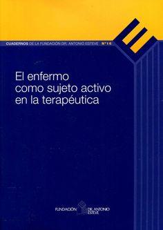 El enfermo como sujeto activo en la terapéutica Barcelona : Fundación Dr. Antonio Esteve, cop. 2008 [Octubre 2014] #novetatsfarmacia #CRAIUB