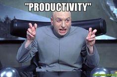 Hablemos de productividad en términos reales y que no se nos llene la boca por quedar bien.  #meme #productividad