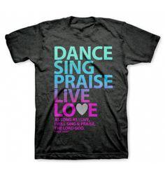Dance, Sing, Praise T-Shirt | Psalm 104 Christian Womens Shirt