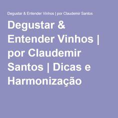Degustar & Entender Vinhos | por Claudemir Santos | Dicas e Harmonização
