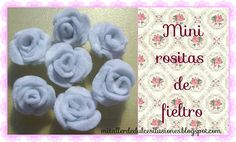 MI TALLER DE DULCES ILUSIONES: MINI ROSITAS DE FIELTRO