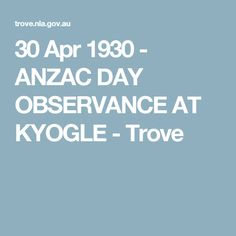 30 Apr 1930 - ANZAC DAY OBSERVANCE AT KYOGLE - Trove