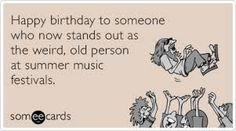 Joke pin for people my age who still go to #Music #Festivals! #Mosh #Pit HAPPY BIRTHDAY FACEBOOK - https://www.pinterest.com/DianaDeeOsborne/happy-birthday-facebook/ - PERFECT for the #Performing #Artist #Musicians to send #BD wishes! From Collection by DianaDee:) for you to QUICKLY FIND Just The Right Picture to send celebration greetings to that Special Person in your life. You might ALSO send my fun REAL #CONCERT pin: https://www.pinterest.com/pin/384987468125422125/ - SOURCE: #SomeECards…