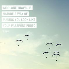 Travel Quotes:  Airplane travel is nature's way of making you look like your passport photo #trivago