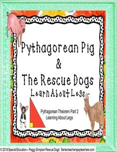 """Pythagorean Pig Part 2 features """"Legs"""" (the goat) a teacher at Pythagorean Pig's School and several of The Rescue Dogs.  Only covers finding a leg using the Pythagorean Theorem.  Fully editable (except for restricted graphics pages) in powerpoint and pdf form.In this purchase you will find:1) Pre/post test;2) Engaging hook (Legs and The Rescue Dogs);3) Direct Instruction page;4) Guided Practice page;5) Independent Practice;6) Assessment/Homework Puzzles; and7) Student Journal for note…"""