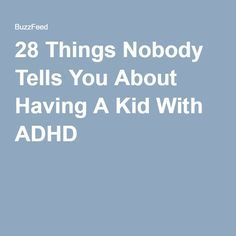 28 Things Nobody Tells You About Having A Kid With ADHD