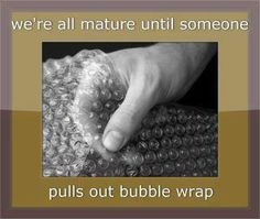 dare to sit next to bubble wrap and not touch it! impossible!