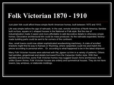 FolkVictorian 1870 - 1910 Just plain folk could afford these simple North American homes, built between 1870 and 1910.  L...
