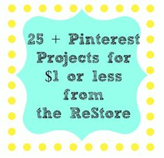 25 Craft Projects for $1 or less from The ReStore! Some really cute projects for dirt cheap!