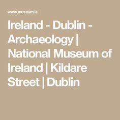 Ireland - Dublin - Archaeology | National Museum of Ireland | Kildare Street | Dublin