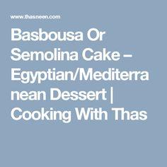 Basbousa or Sweet Semolina Cake – Egyptian/Mediterranean dessert Egyptian Desserts, Mediterranean Desserts, Nutella Mousse, Semolina Cake, Polenta Recipes, Indian Sweets, No Cook Desserts, Round Cake Pans, Cake Flavors