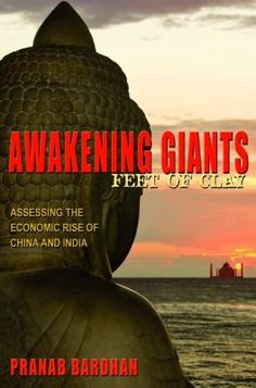 Awakening giants, feet of clay : assessing the economic rise of China and India / Pranab Bardhan. Princeton, N.J. : Princeton University Press, 2010. Matèries: Política econòmica; Condicions socials. http://cataleg.ub.edu/record=b2186117~S1*cat   #bibeco