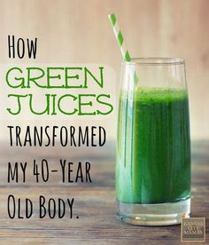 How Green Juices Transformed My 40-Year Old Body and my favorite Green Juice Recipe!
