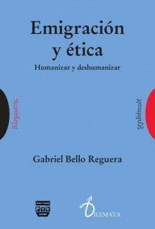 Emigración y ética : humanizar y deshumanizar / Gabriel Bello Reguera