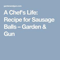 A Chef's Life: Recipe for Sausage Balls – Garden & Gun