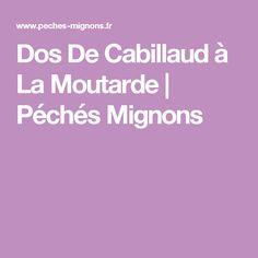 Dos De Cabillaud à La Moutarde | Péchés Mignons