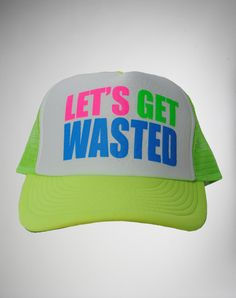 9805f58b5d159  Let s Get Wasted  Neon Trucker Hat  14.99 Mens Trucker Hat