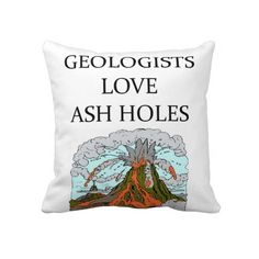 Geology joke pillows ♦ not a geo but I do think this one is mine♦