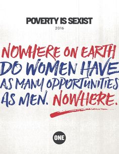 Nowhere on earth do women have as many opportunities as men. Nowhere. #PovertyIsSexist | Sign the pledge at One.org #iwd2016