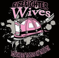 Fire fighter wife