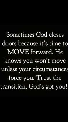True of me. God did this in s job situation. I was forced out of a bad job and got a better one