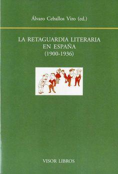 La retaguardia literaria en España (1900-1936) / Álvaro Ceballos Viro (ed.). Visor Libros, D.L. 2014