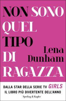 Non sono quel tipo di ragazza di Lena Dunham. Recensione. «Da un punto di vista meramente letterario Lena Dunham non eccelle (e ancor meno lo fa la sua traduzione in italiano), e il suo libro rimane dunque un testo consigliabile solo ai filologi di Girls, che nelle storie della gioventù di Dunham ritroveranno alcune vicende rappresentate nella serie tv».