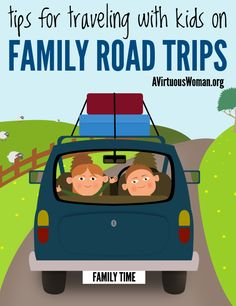 Tips for Traveling with Kids on Family Road Trips @ AVirtuousWoman.org --- from a mom of five who's logged tens of thousands of miles on the...