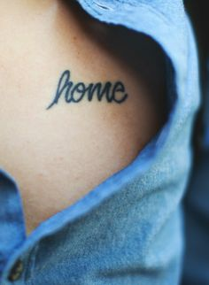 """Home is where the heart is.""  It would be awesomely hilarious to have ""home"" tattooed over your heart."