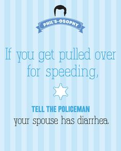 If you get pulled over for speeding.. 'Phils-osophy' ~ Quote Poster by Carol (popartpress) ~ Modern Family Quotes #modernfamily #modernfamilyquotes
