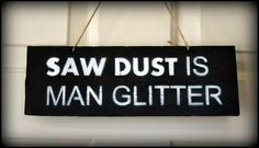 Saw Dust is Man Glitter Sign, Door Sign, Man Cave Decor, Home Decor for Men, Sign, Home Decor Sign, Wall Art, Fathers Day Gift, Gift for Men by PricklyPaw on Etsy www.etsy.com/... More
