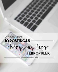 [Blogging Tips] 10 Blog post about blogging tips you must read