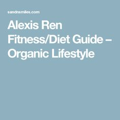 Alexis Ren Fitness/Diet Guide – Organic Lifestyle