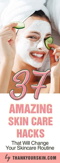 37 Amazing Skin Care Hacks
