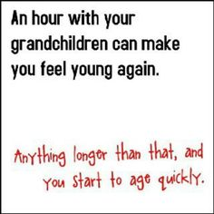 Grandchildren are amazingly fun, yet exhausting!! (In a fantastic way, that you can't explain..until a lil' one calls you gamma or papa)