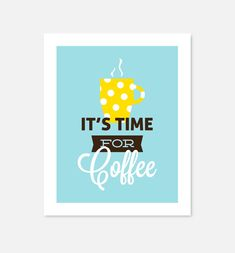 It's Time For Coffee, kitchen art print in blue/yellow