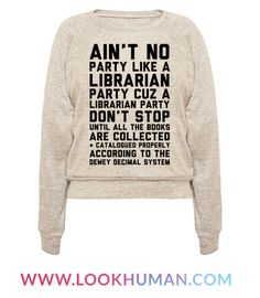 "This librarian shirt is the perfect teacher gifts for your favorite school librarian, because there ""ain't no party like a librarian party cuz a librarian party don't stop until all the books are collected and catalogued properly according to the dewey decimal system."" This librarian gift is perfect for fans of library jokes, book nerd gifts and book lovers."