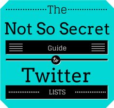 The Not-So Secret Guide to Twitter Lists  Via Janet Fouts @jfouts