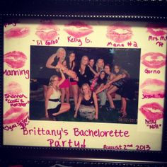 bachelorette party gift ideas for the bride to be. buy a couple different shades of lipstick  a frame. have everyone kiss  sign the frame. make sure to get a group photo! makes for a very cute  inexpensive gift for the bride.
