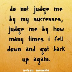"""Do not judge me by my successes, judge me by how many times I fell down and got back up again."" ~ Nelson Mandela www.solo-e.com"