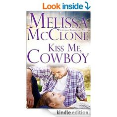 Kiss Me, Cowboy (Montana Born Rodeo Book 3) - Kindle edition by Melissa McClone. Romance Kindle eBooks @ Amazon.com.
